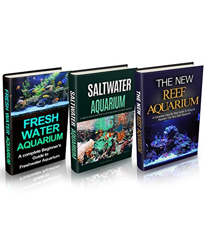 - Aquariums: Aquariums Box Set (3 in 1): Freshwater Aquarium + Saltwater Aquarium + Reef Aquarium Setup & Maintenance Guide: A Complete Aquarium Guide for ... Fish, Reef Aquarium, Saltwater Aquarium)