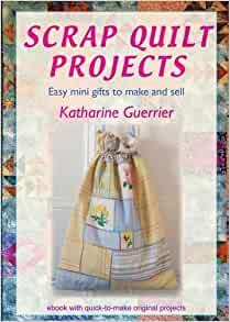 Scrap Quilt Projects Easy Mini Gifts To Make And Sell Katharine