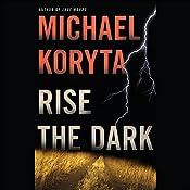 Rise the Dark | Michael Koryta