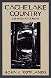 Cache Lake Country: Life in the North Woods by John J. Rowlands (1999-01-06)