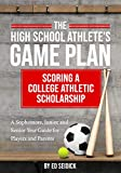 The High School Athlete's Game Plan: Scoring A College Athletic Scholarship
