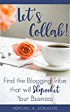 Let s Collab!: Find the Blogging Tribe that will Skyrocket Your Business