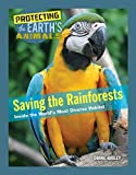 img - for Saving the Rainforests: Inside the World s Most Diverse Habitat (Protecting the Earth's Animals) book / textbook / text book