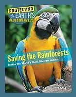 Saving the Rainforests: Inside the World's Most Diverse Habitat