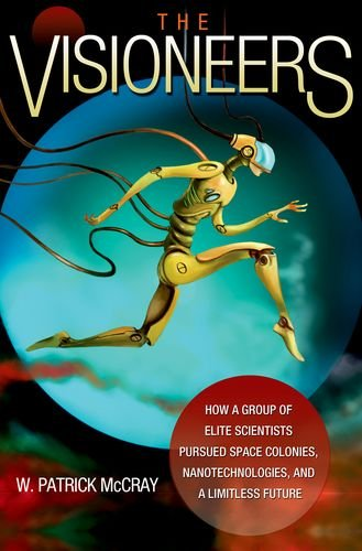 The Visioneers: How a Group of Elite Scientists Pursued Space Colonies, Nanotechnologies, and a Limitless Future pdf