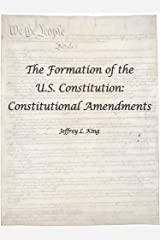 The Formation of the U.S. Constitution: Constitutional Amendments Kindle Edition