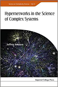 Book Hypernetworks in the Science of Complex Systems (Series on Complexity Science)