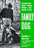 Family Dog: Revolutionary Rapid Training Method... Dog Health & Care by Richard A. Wolters (1975-07-15)