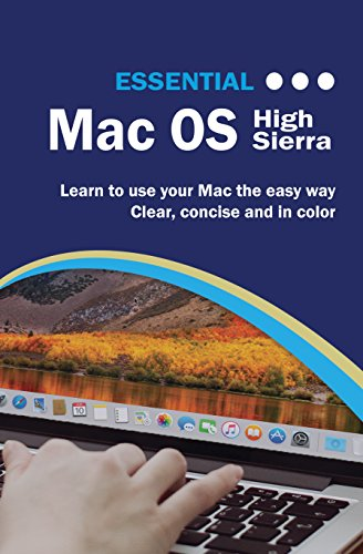 Essential MacOS High Sierra Edition: The Illustrated Guide to using your Mac (Computer Essentials Book 1) Doc