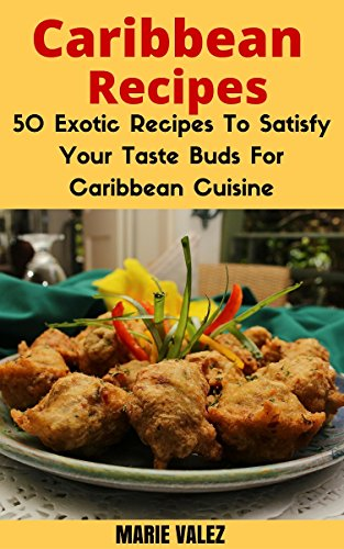 Search : Caribbean Recipes: 50 Exotic Recipes To Satisfy Your Taste Buds For Caribbean Cuisine