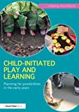 Child-Initiated Play and Learning : Planning for Possibilities in the Early Years, , 0415634652
