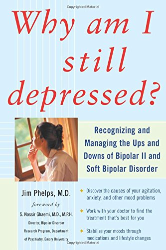 Download Why Am I Still Depressed? Recognizing and Managing the Ups and Downs of Bipolar II and Soft Bipolar Disorder ebook