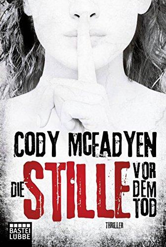 Die Stille vor dem Tod: Thriller . (Smoky Barrett, Band 5) Taschenbuch – 26. Oktober 2017 Cody Mcfadyen Axel Merz 3404175891 Belletristik / Kriminalromane