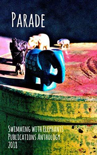 Parade: Swimming with Elephants Publications Anthology 2018