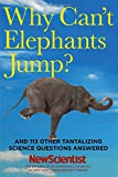 Why Can't Elephants Jump?: And 113 Other Tantalizing Science Questions Answered (New Scientist)