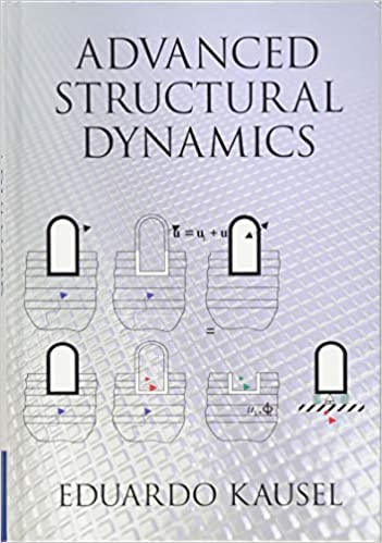 Advanced Structural Dynamics: Eduardo Kausel: 9781107171510