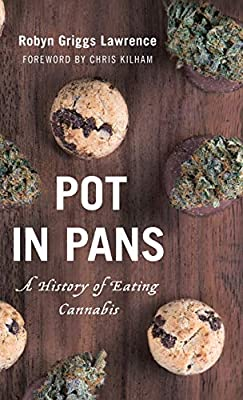 Pot In Pans A History Of Eating Cannabis Rowman Littlefield Studies In Food And Gastronomy Lawrence Robyn Griggs 9781538106976 Amazon Com Books