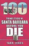 100 Things to Do in Santa Barbara Before You Die (100 Things to Do In... Before You Die)
