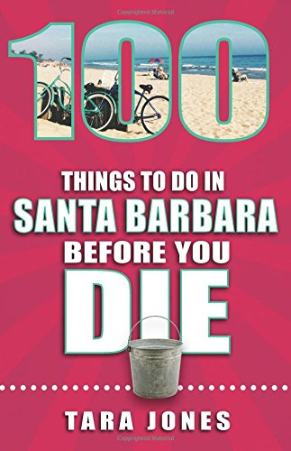 100 Things to Do in Santa Barbara Before You Die (100 Things to Do Before You Die)