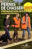 L'examen du permis de chasser 2017: Préparation officielle aux questions théoriques