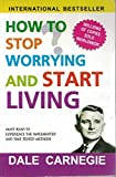 How to Stop Worrying and Start Living: Time Tested Methods for ConqueringWorry