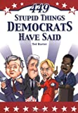 449 Stupid Things Democrats Have Said, Ted Rueter, 0740743708