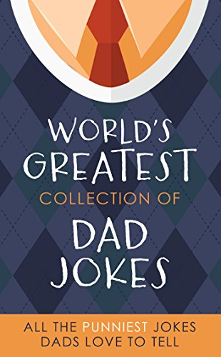 The World's Greatest Collection of Dad Jokes: More Than 500 of the Punniest Jokes Dads Love to Tell cover