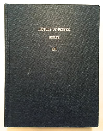 History of Denver with Outlines of the Earlier History of the Rocky Mountain Country