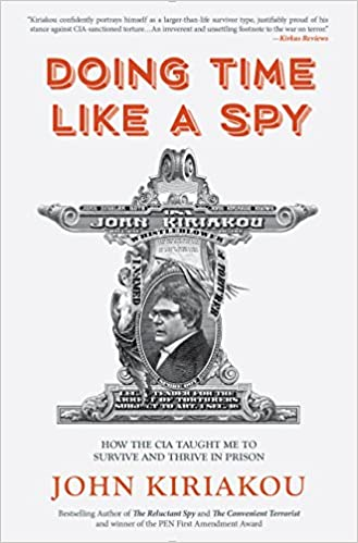 Doing time like a spy how the cia taught me to survive and thrive doing time like a spy how the cia taught me to survive and thrive in prison john kiriakou 9781945572418 amazon books fandeluxe Image collections