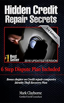 Hidden Credit Repair Secrets - Step-by-Step 6 Letter Dispute Plan Included:: Credit Repair Strategies They Don't Want You To Know (Third Edition Book 3) by [Clayborne, Mark]