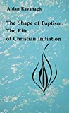 img - for The Shape of Baptism: The Rite of Christian Initiation (Studies in the Reformed Rites of the Catholic Church, V. 1) book / textbook / text book