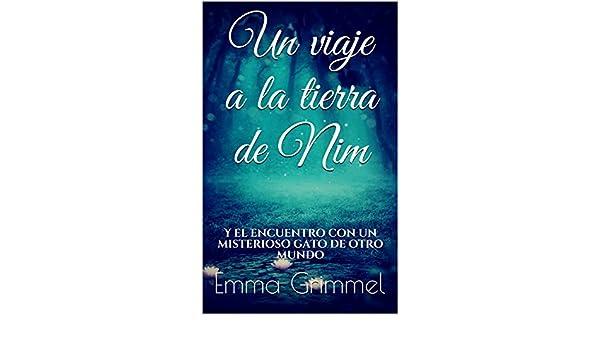 Amazon.com: Un viaje a la tierra de Nim: Y el encuentro con un misterioso gato de otro mundo (Spanish Edition) eBook: Emma Grimmel: Kindle Store