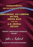 Unmasking 100 Liberal Myths, Media Bias, and the U S Moral Decay!, John C. Hyland, 142514571X