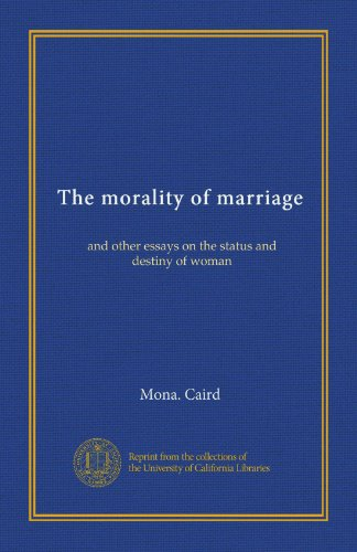 mona caird marriage essay Mona caird (née mona alison her numerous essays on marriage and women's issues written from 1888 to 1894 were collected in a volume called the morality of.