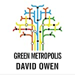 Green Metropolis: What the City Can Teach the Country About True Sustainability | David Owen