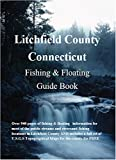 Litchfield County Connecticut Streams Fishing & Floating Guide Book: Complete fishing and floating information for Litchfield County Connecticut Streams ... Streams Fishing & Floating Guide Books)