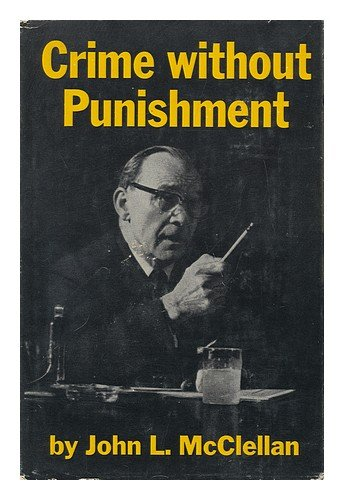 Crime Without Punishment (Book) written by John L. McClellan