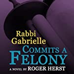 Rabbi Gabrielle Commits a Felony | Roger Herst