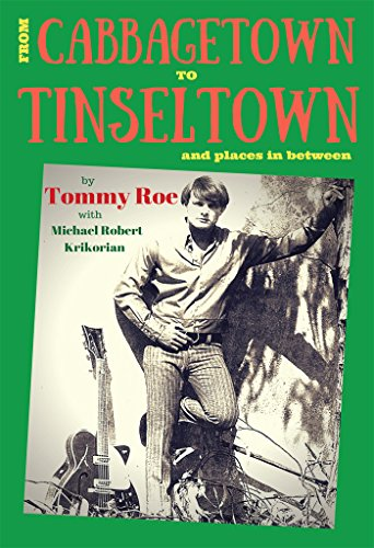 From Cabbagetown to Tinseltown and places in between...: The autobiography of Tommy Roe by [Roe, Tommy, Krikorian, Michael]