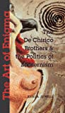 The Art of Enigma : The de Chirico Brothers and the Politics of Modernism, Jewell, Keala Jane, 0271023589