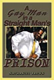 A Gay Man in a Straight Man's Prison, Nathaniel Brown, 1438968159