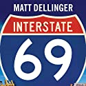 Interstate 69: The Unfinished History of the Last Great American Highway Audiobook by Matt Dellinger Narrated by Robert Fass