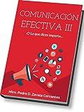 Comunicación Efectiva III: Lo que dices importa...