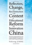 Reflection, Change and Reconstruction in the Context of Educational Reform and Innovation in China : Towards an Integrated Framework Centred on Reflective Teaching Practice for Efl Teachers Professional Development, Jiang, Yuhong, 1443839930