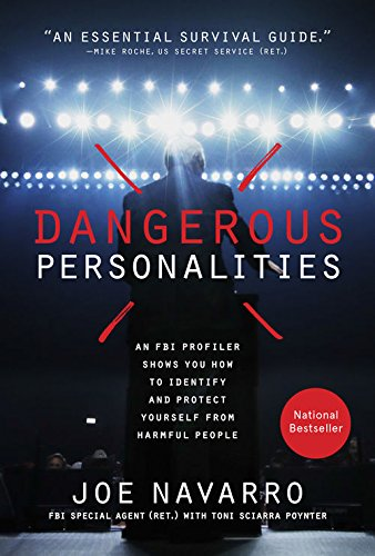 Dangerous Personalities: An FBI Profiler Shows You How to Identify and Protect Yourself from Harmful People by [Navarro, Joe, Toni Sciarra Poynter]