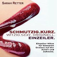 SCHMUTZIG. KURZ. WITZIG. SEXY. ORIGINELL. EINZEILER: Einzeiler Witze für besseren Oralsex auf der Arbeit und Zuhause Hörbuch von Sarah Retter Gesprochen von: Linda Fitak