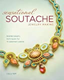 Sensational Soutache Jewelry Making: Braided Jewelry Techniques for 15 Statement Pieces