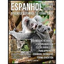 Espanhol para Iniciantes - Aprender Espanhol de Forma Fácil : 50 imagens de Koalas e 50 diálogos com textos paralelos para aprender espanhol sozinho de ... Learning Guides) (Portuguese Edition)