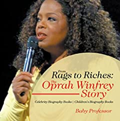 From Rags to Riches: The Oprah Winfrey Story - Celebrity Biography Books | Children\'s Biography Books