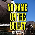 No Name on the Bullet: The Bounty Hunter's Revenge Western Adventure Series, Book 1 | Jeff Breland